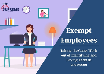 Exempt Employees: Taking the Guess Work out of Identifying and Paying Them in 2021/2022