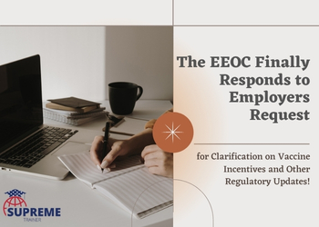 The EEOC Finally Responds to Employers Request for Clarification on Vaccine Incentives and Other Regulatory Updates!